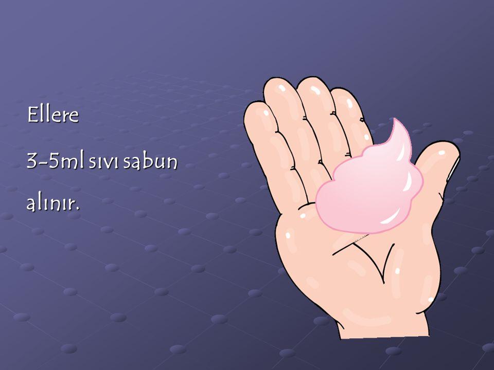 Ellere 3-5ml sıvı sabun alınır.