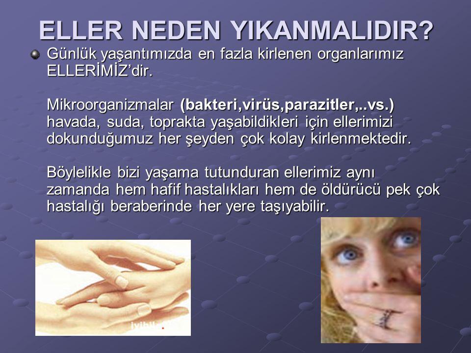 İyi yıkanmamış eller mikropların yayılmasında ve bulaşıcı hastalıkların meydana gelmesinde etkili bir kaynaktır.