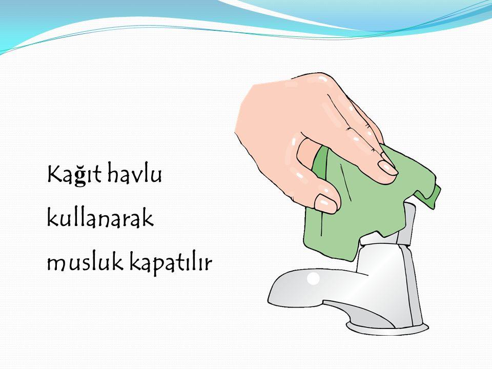Ka ğ ıt havlu kullanarak musluk kapatılır