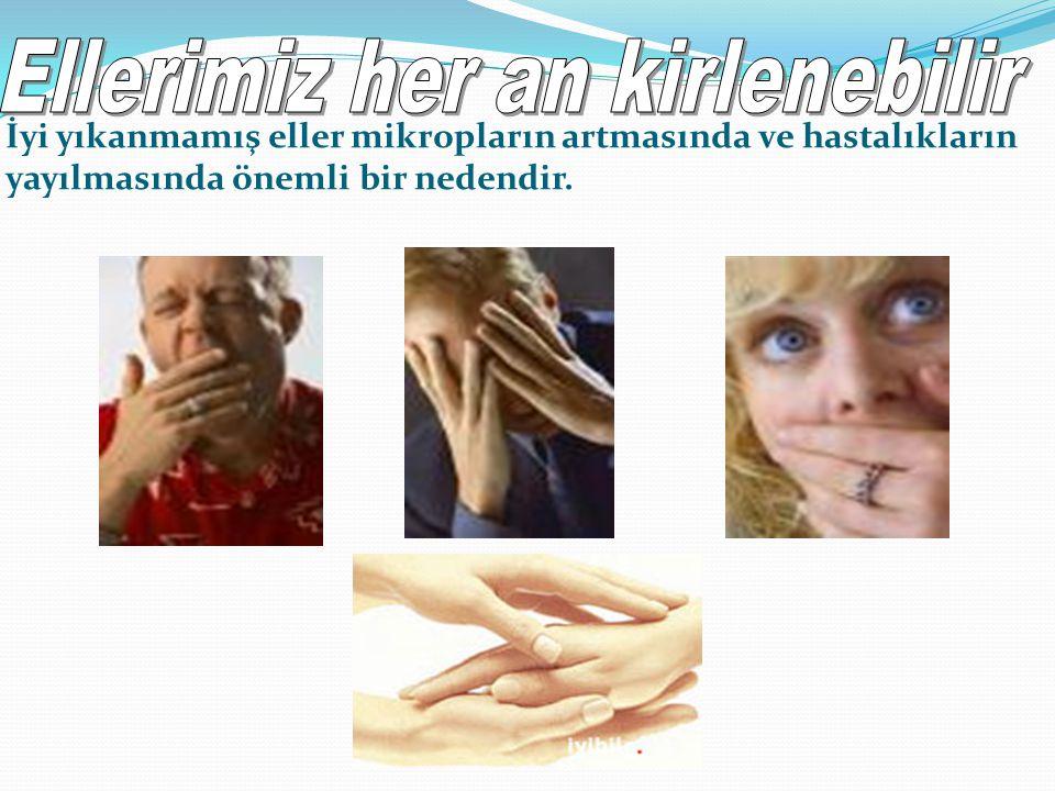İyi yıkanmamış eller mikropların artmasında ve hastalıkların yayılmasında önemli bir nedendir.