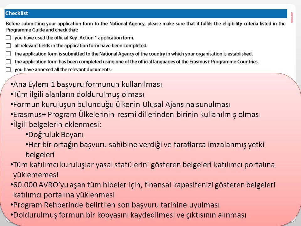 Ana Eylem 1 başvuru formunun kullanılması Tüm ilgili alanların doldurulmuş olması Formun kuruluşun bulunduğu ülkenin Ulusal Ajansına sunulması Erasmus