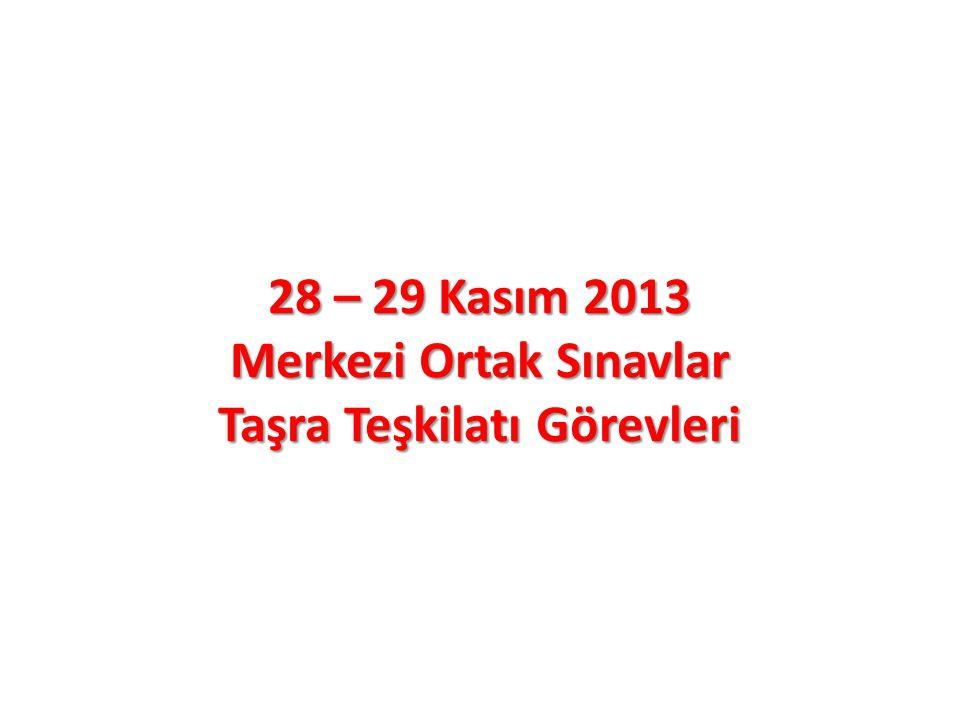 28 – 29 Kasım 2013 Merkezi Ortak Sınavlar Taşra Teşkilatı Görevleri