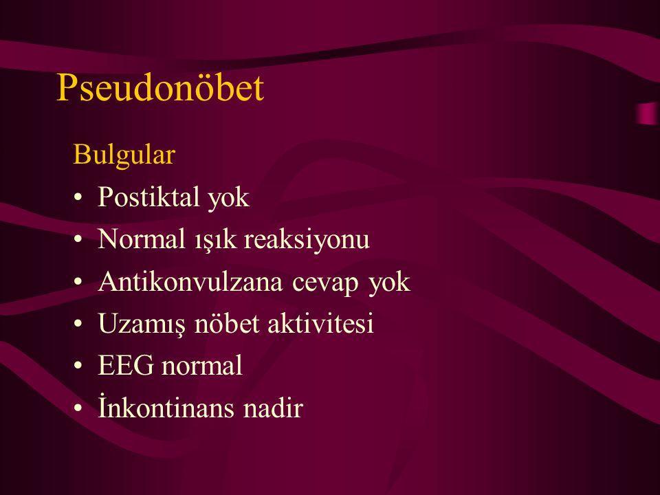Pseudonöbet Bulgular Postiktal yok Normal ışık reaksiyonu Antikonvulzana cevap yok Uzamış nöbet aktivitesi EEG normal İnkontinans nadir