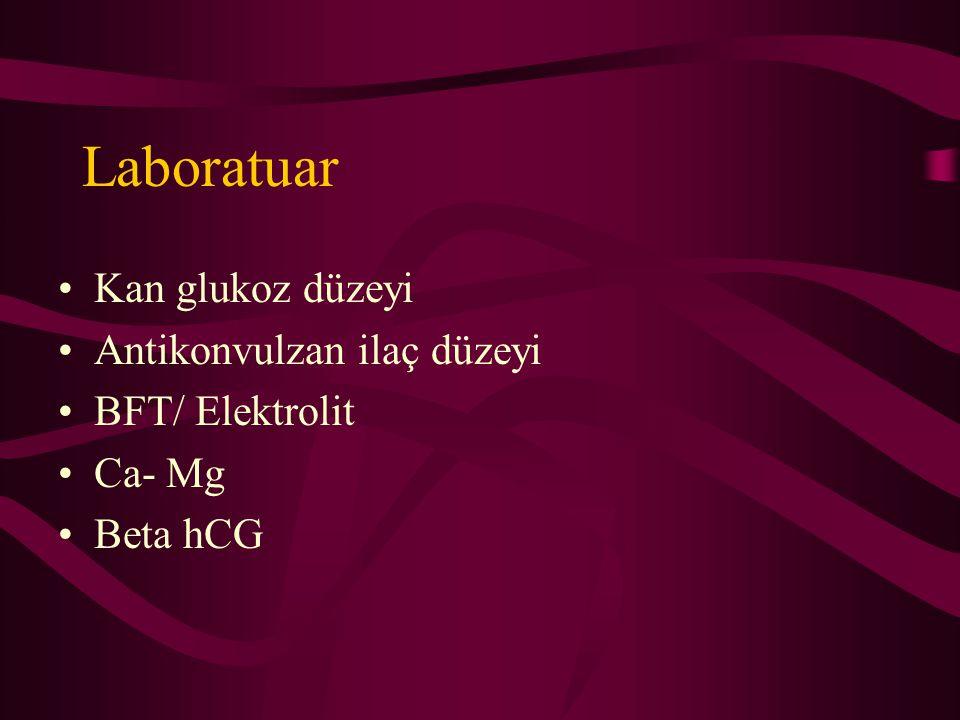 Laboratuar Kan glukoz düzeyi Antikonvulzan ilaç düzeyi BFT/ Elektrolit Ca- Mg Beta hCG