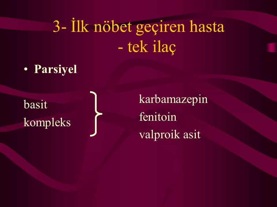 3- İlk nöbet geçiren hasta - tek ilaç Parsiyel basit kompleks karbamazepin fenitoin valproik asit
