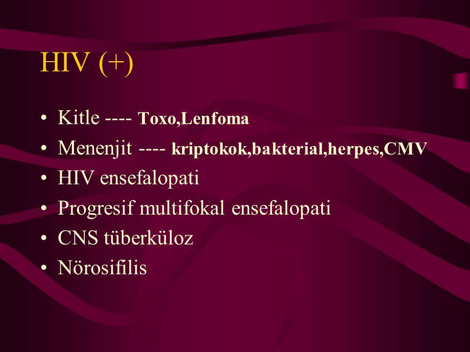 HIV (+) Kitle ---- Toxo,Lenfoma Menenjit ---- kriptokok,bakterial,herpes,CMV HIV ensefalopati Progresif multifokal ensefalopati CNS tüberküloz Nörosif