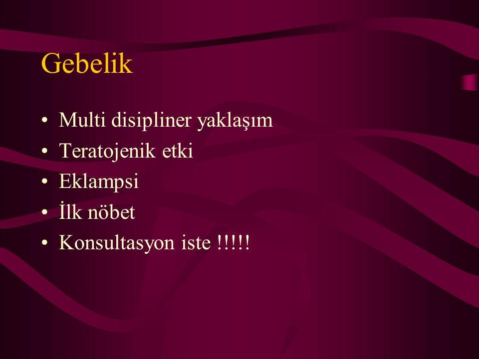 Gebelik Multi disipliner yaklaşım Teratojenik etki Eklampsi İlk nöbet Konsultasyon iste !!!!!