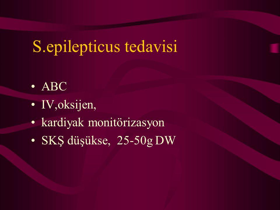 S.epilepticus tedavisi ABC IV,oksijen, kardiyak monitörizasyon SKŞ düşükse, 25-50g DW