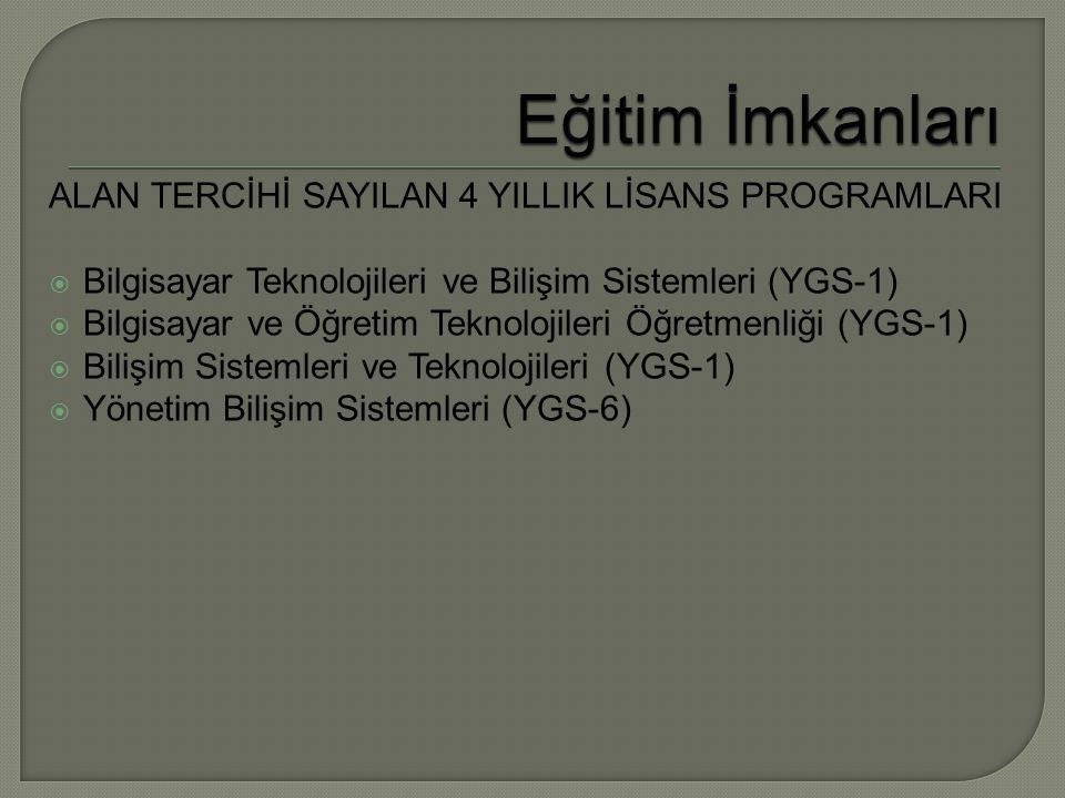 ALAN TERCİHİ SAYILAN 4 YILLIK LİSANS PROGRAMLARI  Bilgisayar Teknolojileri ve Bilişim Sistemleri (YGS-1)  Bilgisayar ve Öğretim Teknolojileri Öğretmenliği (YGS-1)  Bilişim Sistemleri ve Teknolojileri (YGS-1)  Yönetim Bilişim Sistemleri (YGS-6)