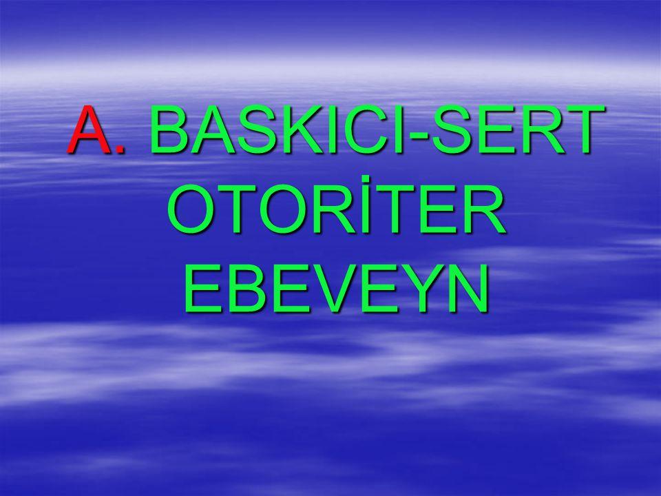 A. BASKICI-SERT OTORİTER EBEVEYN