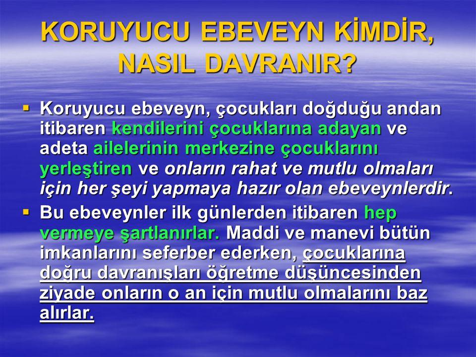 KORUYUCU EBEVEYN KİMDİR, NASIL DAVRANIR.