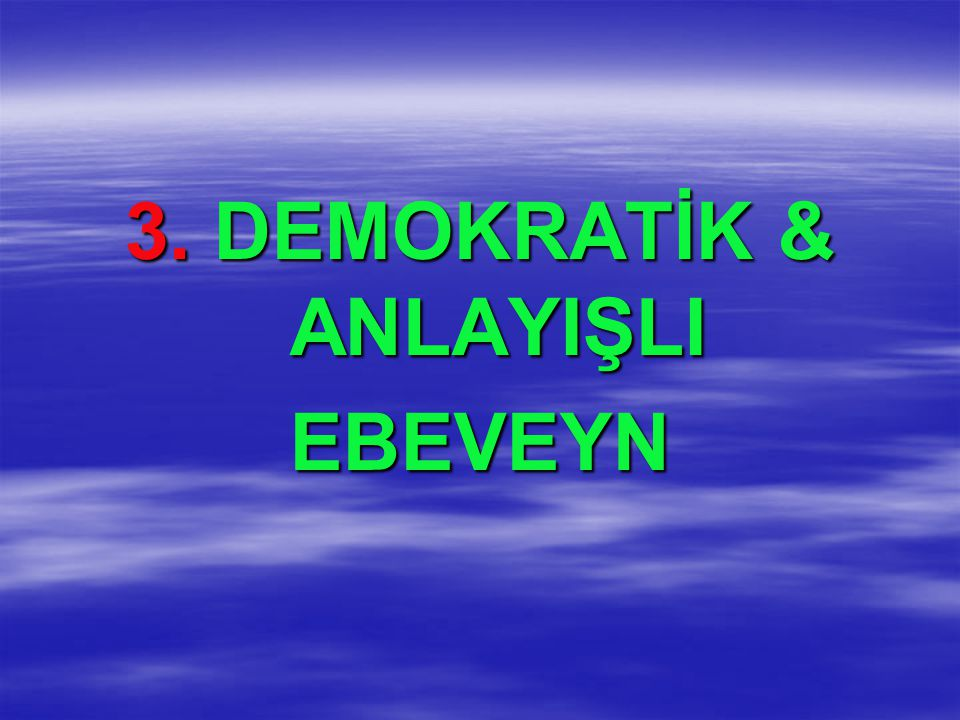 3. DEMOKRATİK & ANLAYIŞLI EBEVEYN