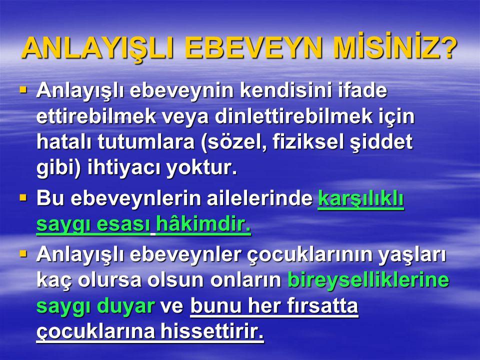 ANLAYIŞLI EBEVEYN MİSİNİZ.