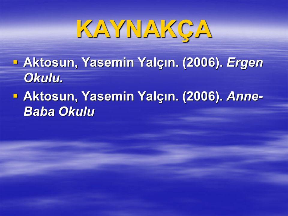 KAYNAKÇA  Aktosun, Yasemin Yalçın.(2006). Ergen Okulu.