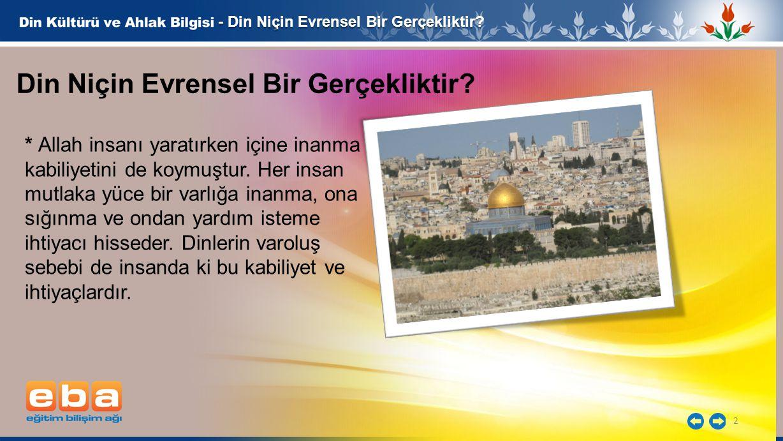 2 Din Niçin Evrensel Bir Gerçekliktir? * Allah insanı yaratırken içine inanma kabiliyetini de koymuştur. Her insan mutlaka yüce bir varlığa inanma, on