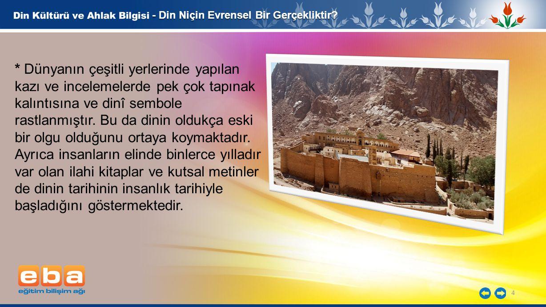 4 - Din Niçin Evrensel Bir Gerçekliktir? * Dünyanın çeşitli yerlerinde yapılan kazı ve incelemelerde pek çok tapınak kalıntısına ve dinî sembole rastl