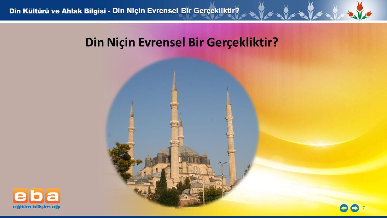 7 - Din Niçin Evrensel Bir Gerçekliktir? Din Niçin Evrensel Bir Gerçekliktir?