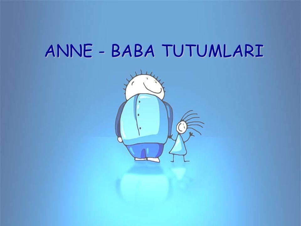 ANNE - BABA TUTUMLARI ANNE - BABA TUTUMLARI