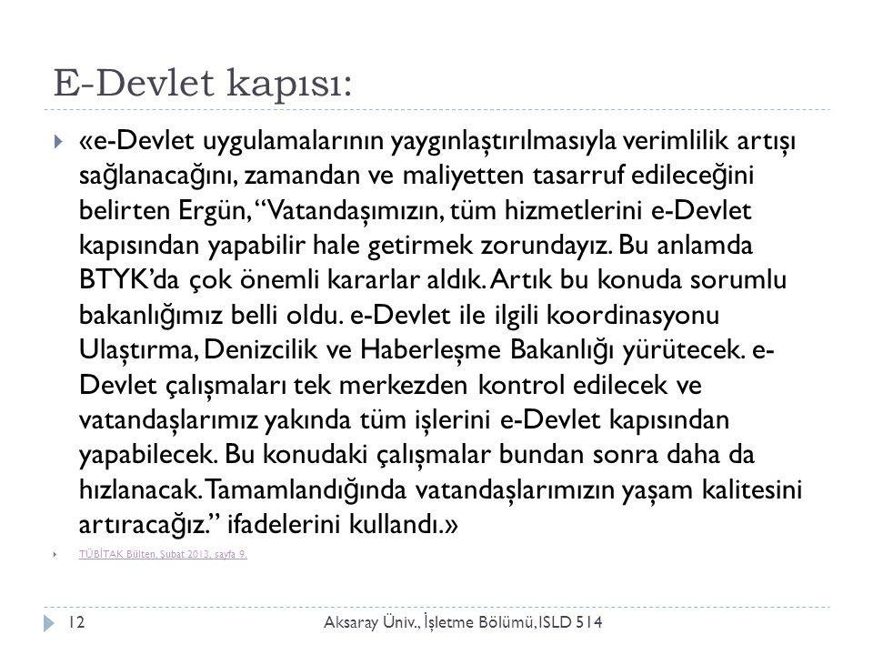 E-Devlet kapısı: Aksaray Üniv., İ şletme Bölümü, ISLD 51412  «e-Devlet uygulamalarının yaygınlaştırılmasıyla verimlilik artışı sa ğ lanaca ğ ını, zam