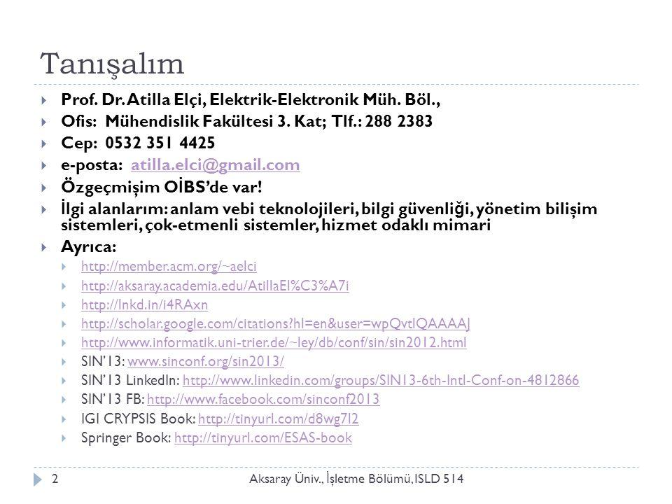 Tanışalım Aksaray Üniv., İ şletme Bölümü, ISLD 5142  Prof. Dr. Atilla Elçi, Elektrik-Elektronik Müh. Böl.,  Ofis: Mühendislik Fakültesi 3. Kat; Tlf.