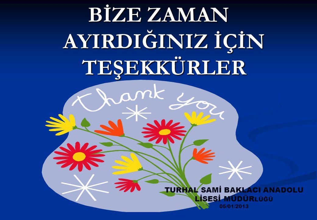BİZE ZAMAN AYIRDIĞINIZ İÇİN TEŞEKKÜRLER TURHAL SAMİ BAKLACI ANADOLU LİSESİ MÜDÜR LÜĞÜ 05/01/2013