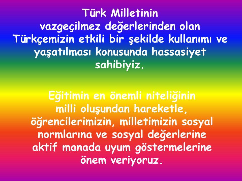 Öğrencilerimizi, Atatürk İlke ve İnkılâpları ışığında ve Türk Milli Eğitiminin Genel Amaçları doğrultusunda yetiştirmenin önemine inanıyoruz.