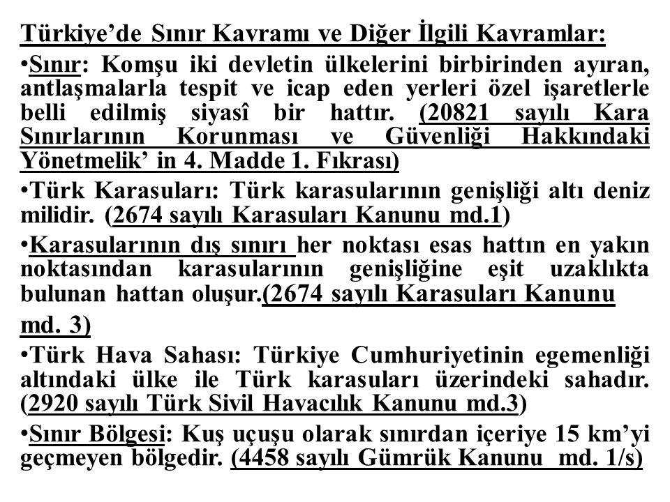 Türkiye'de Sınır Kavramı ve Diğer İlgili Kavramlar: Sınır: Komşu iki devletin ülkelerini birbirinden ayıran, antlaşmalarla tespit ve icap eden yerleri