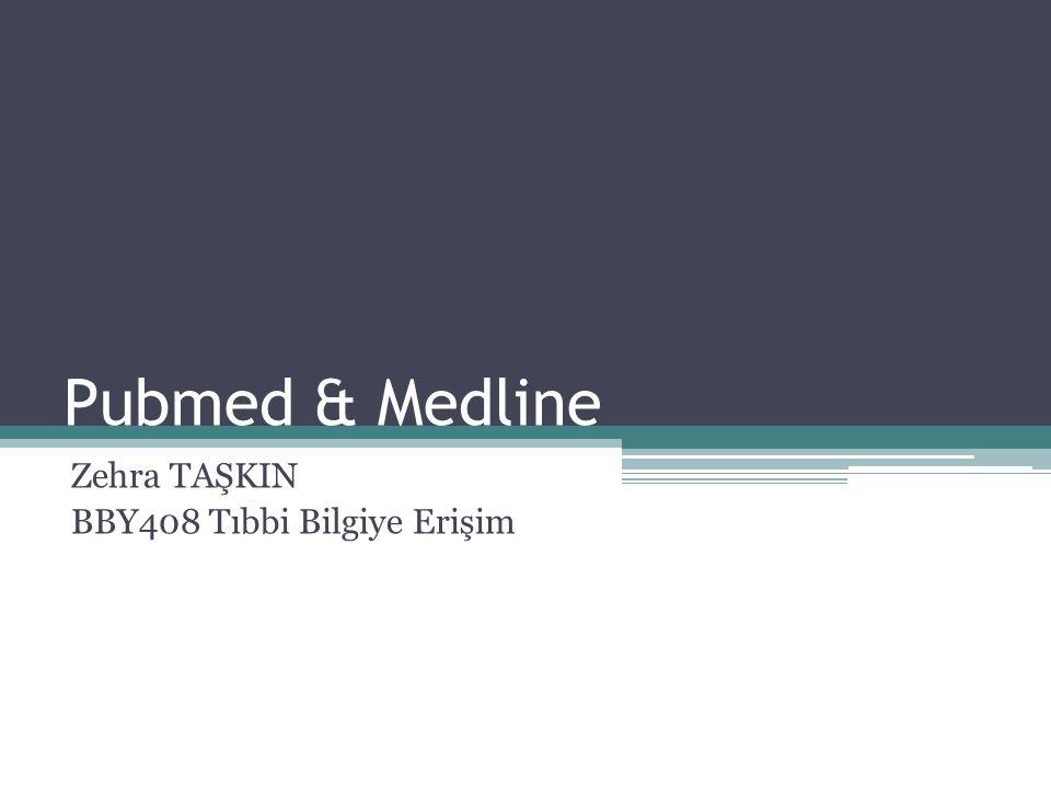 Pubmed & Medline Zehra TAŞKIN BBY408 Tıbbi Bilgiye Erişim