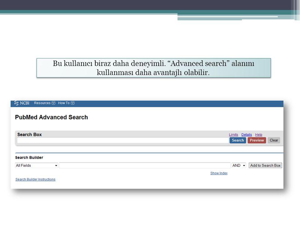 """Bu kullanıcı biraz daha deneyimli. """"Advanced search"""" alanını kullanması daha avantajlı olabilir."""