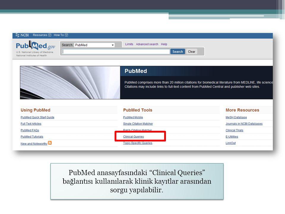 """PubMed anasayfasındaki """"Clinical Queries"""" bağlantısı kullanılarak klinik kayıtlar arasından sorgu yapılabilir."""