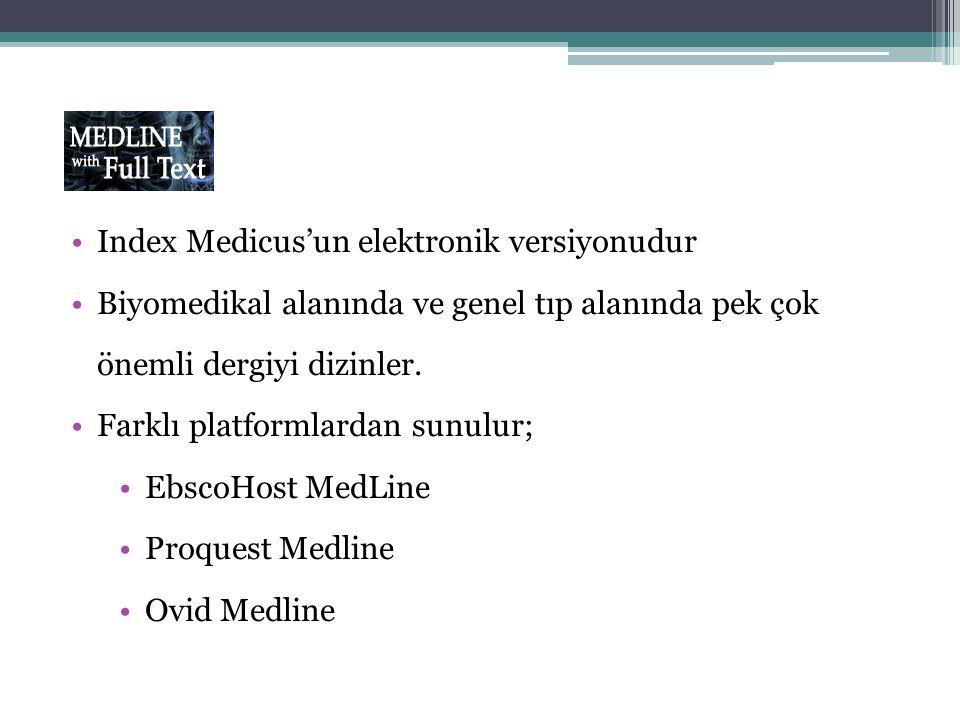 Index Medicus'un elektronik versiyonudur Biyomedikal alanında ve genel tıp alanında pek çok önemli dergiyi dizinler. Farklı platformlardan sunulur; Eb