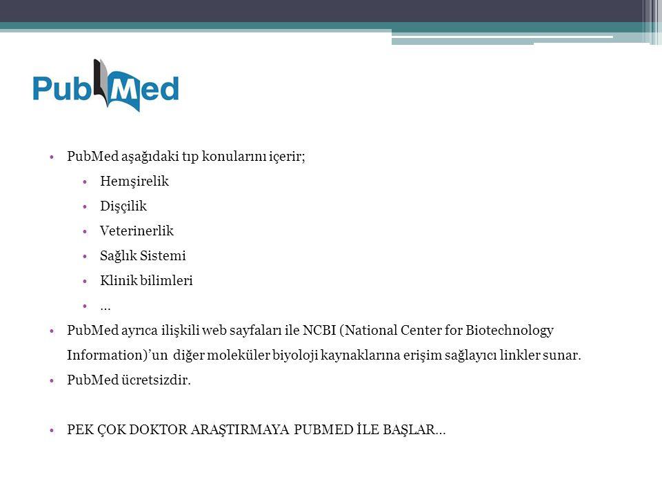 PubMed aşağıdaki tıp konularını içerir; Hemşirelik Dişçilik Veterinerlik Sağlık Sistemi Klinik bilimleri … PubMed ayrıca ilişkili web sayfaları ile NC