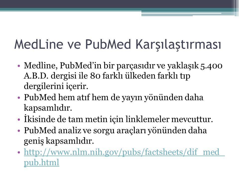 MedLine ve PubMed Karşılaştırması Medline, PubMed'in bir parçasıdır ve yaklaşık 5.400 A.B.D. dergisi ile 80 farklı ülkeden farklı tıp dergilerini içer