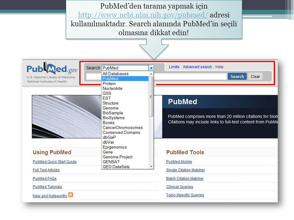 PubMed'den tarama yapmak için http://www.ncbi.nlm.nih.gov/pubmed/ adresi kullanılmaktadır. Search alanında PubMed'in seçili olmasına dikkat edin! http