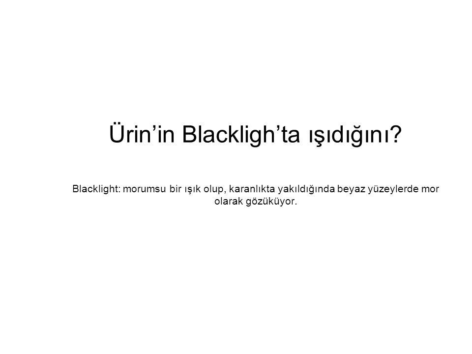 Ürin'in Blackligh'ta ışıdığını.