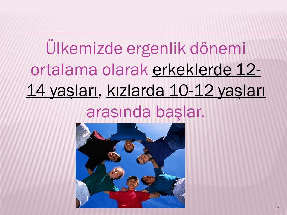 Ülkemizde ergenlik dönemi ortalama olarak erkeklerde 12- 14 yaşları, kızlarda 10-12 yaşları arasında başlar.