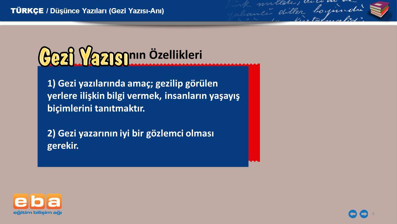 4 nın Özellikleri 1) Gezi yazılarında amaç; gezilip görülen yerlere ilişkin bilgi vermek, insanların yaşayış biçimlerini tanıtmaktır. 2) Gezi yazarını