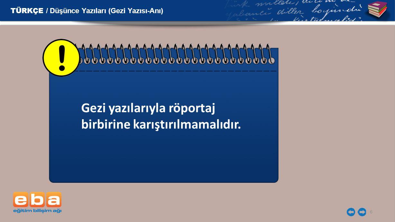 6 Gezi yazılarıyla röportaj birbirine karıştırılmamalıdır. TÜRKÇE / Düşünce Yazıları (Gezi Yazısı-Anı)