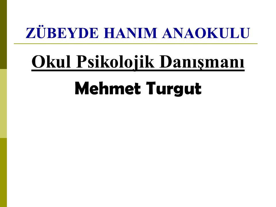 ZÜBEYDE HANIM ANAOKULU Okul Psikolojik Danışmanı Mehmet Turgut