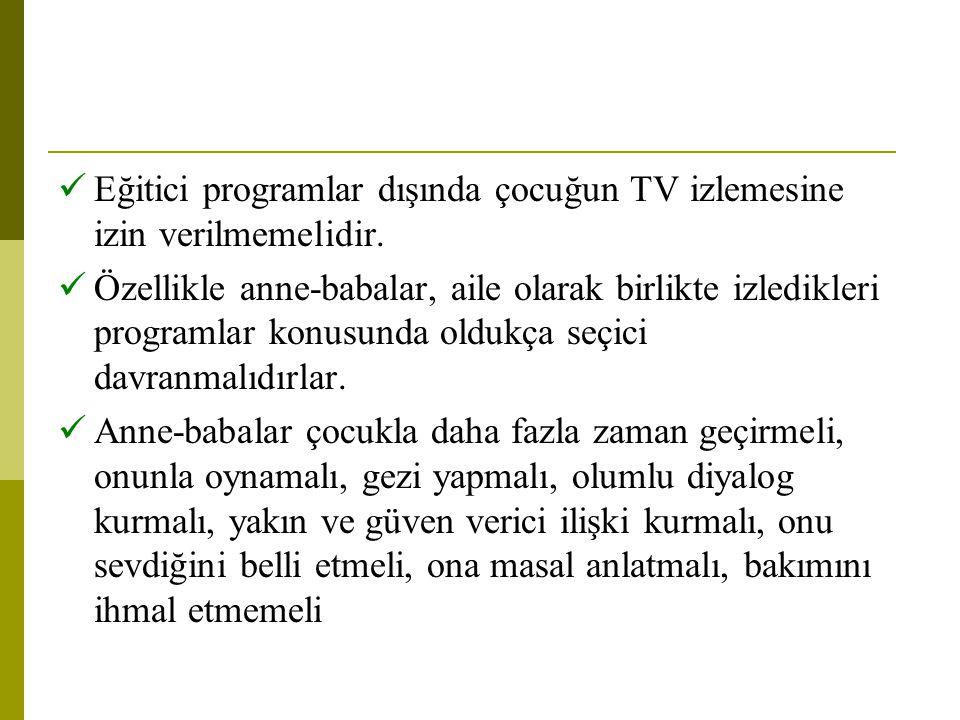 Eğitici programlar dışında çocuğun TV izlemesine izin verilmemelidir. Özellikle anne-babalar, aile olarak birlikte izledikleri programlar konusunda ol