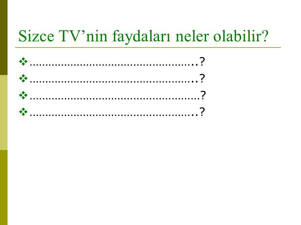 Sizce TV'nin faydaları neler olabilir?  ……………………………………………..?  ………………………………………………?  ……………………………………………..?