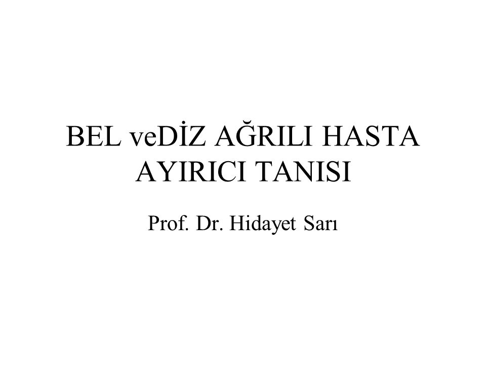 BEL veDİZ AĞRILI HASTA AYIRICI TANISI Prof. Dr. Hidayet Sarı