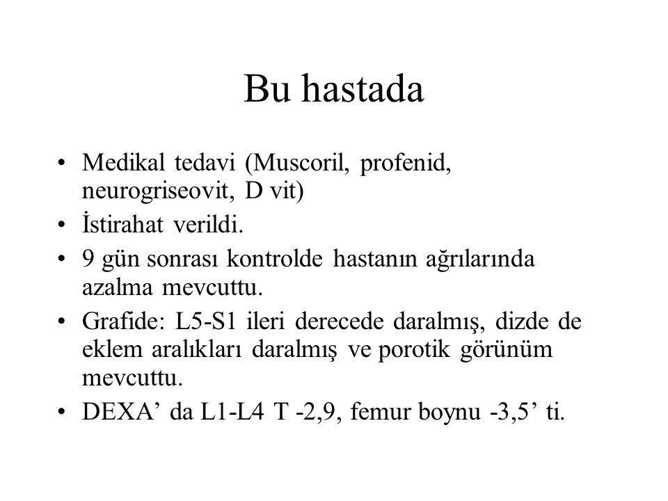 Bu hastada Medikal tedavi (Muscoril, profenid, neurogriseovit, D vit) İstirahat verildi.