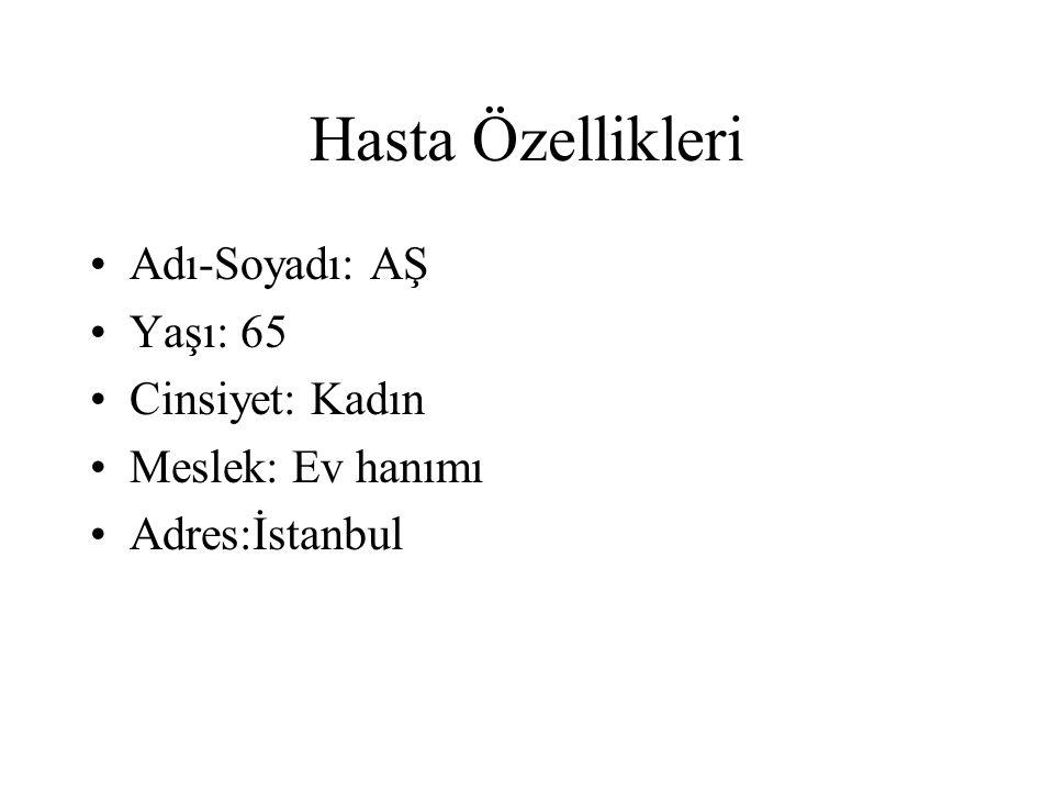 Hasta Özellikleri Adı-Soyadı: AŞ Yaşı: 65 Cinsiyet: Kadın Meslek: Ev hanımı Adres:İstanbul