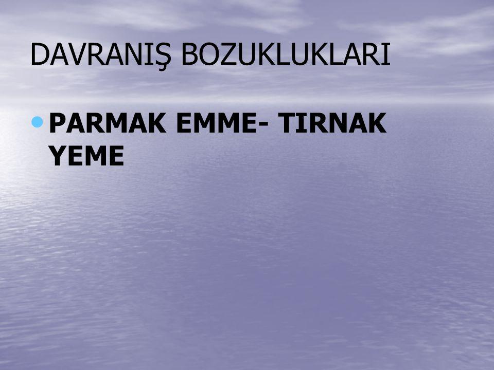 DAVRANIŞ BOZUKLUKLARI PARMAK EMME- TIRNAK YEME