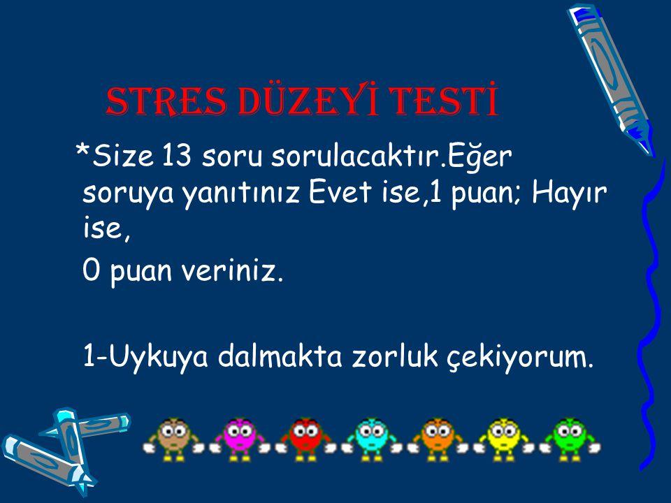 STRES DÜZEY İ TEST İ *Size 13 soru sorulacaktır.Eğer soruya yanıtınız Evet ise,1 puan; Hayır ise, 0 puan veriniz. 1-Uykuya dalmakta zorluk çekiyorum.
