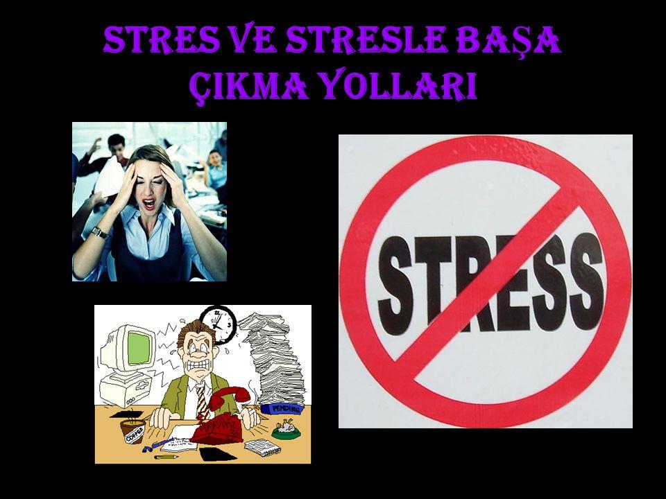 STRES VE STRESLE BA Ş A ÇIKMA YOLLARI