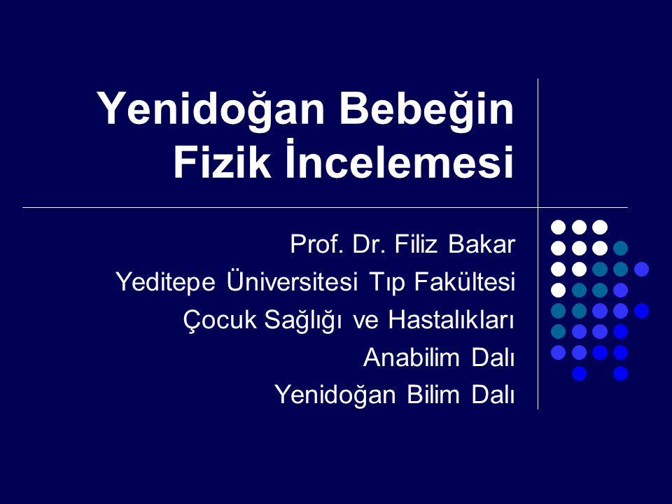 Yenidoğan Bebeğin Fizik İncelemesi Prof. Dr. Filiz Bakar Yeditepe Üniversitesi Tıp Fakültesi Çocuk Sağlığı ve Hastalıkları Anabilim Dalı Yenidoğan Bil