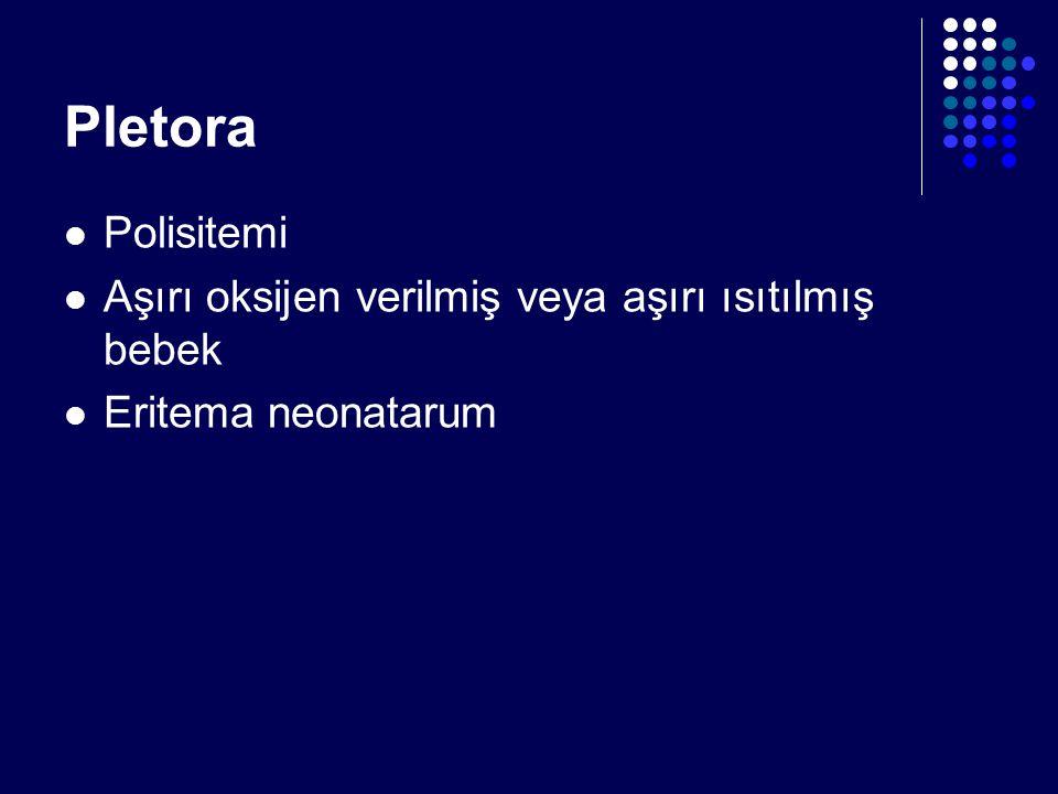 Pletora Polisitemi Aşırı oksijen verilmiş veya aşırı ısıtılmış bebek Eritema neonatarum
