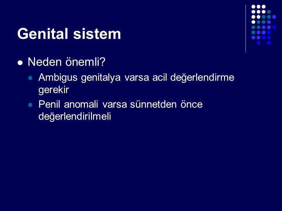 Genital sistem Neden önemli? Ambigus genitalya varsa acil değerlendirme gerekir Penil anomali varsa sünnetden önce değerlendirilmeli